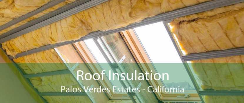 Roof Insulation Palos Verdes Estates - California