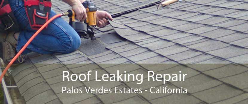 Roof Leaking Repair Palos Verdes Estates - California