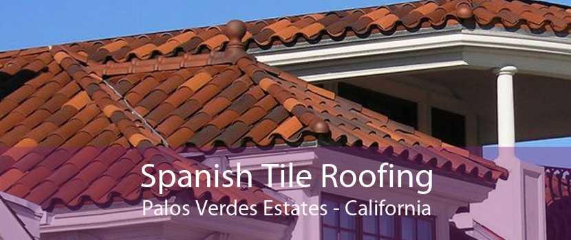 Spanish Tile Roofing Palos Verdes Estates - California