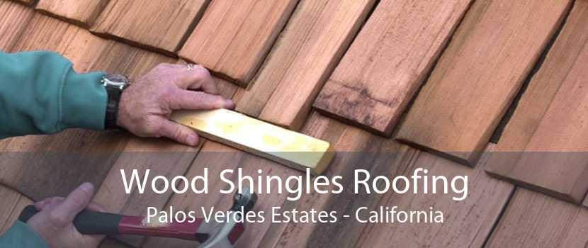 Wood Shingles Roofing Palos Verdes Estates - California